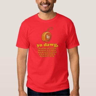 yo dawg, i heard you and yo dawg like yo-yos t-shirts