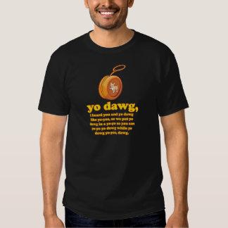yo dawg, i heard you and yo dawg like yo-yos tshirts