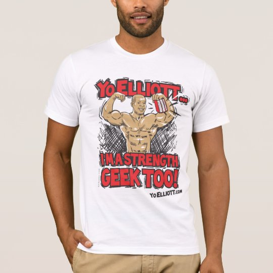 Yo Elliott! I'm A Strength Geek Too! T-Shirt