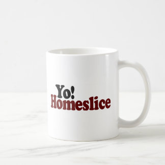 Yo Homeslice Coffee Mug