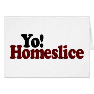 Yo Homeslice Greeting Card