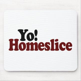 Yo Homeslice Mouse Pads