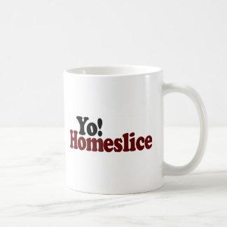 Yo Homeslice Coffee Mugs