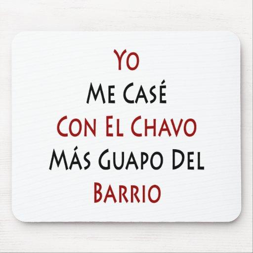 Yo Me Case Con El Chavo Mas Guapo Del Barrio Mouse Pads