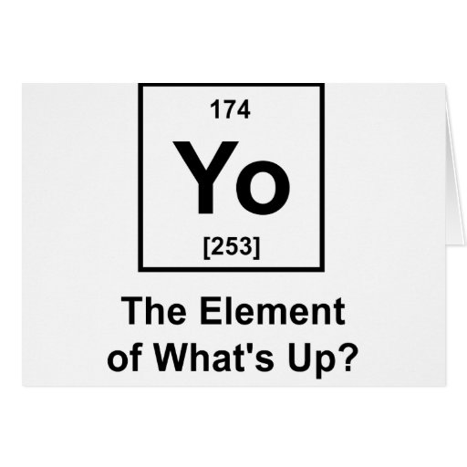 Yo The Element of What's Up? Greeting Card
