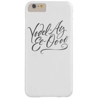 "Yodelling Calligraphy ""Yodel-Ay-Ee-Oooo"" Yodel Barely There iPhone 6 Plus Case"
