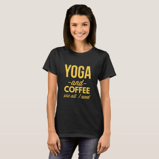 Yoga and Coffee are all I need T-Shirt