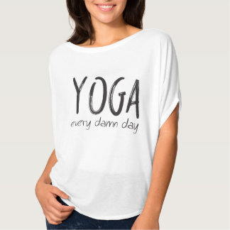 Yoga EVERY D*MN day! T-Shirt