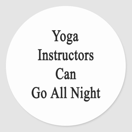 Yoga Instructors Can Go All Night Round Sticker