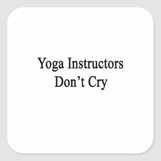 Yoga Instructors Don't Cry Stickers
