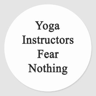 Yoga Instructors Fear Nothing Round Sticker