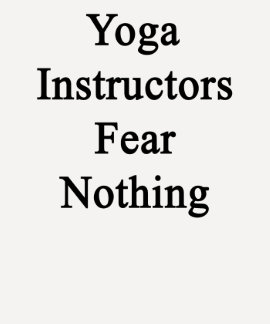 Yoga Instructors Fear Nothing Shirts