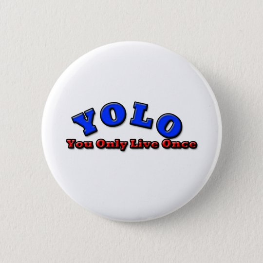 YOLO , you only live once 6 Cm Round Badge