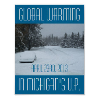 Yooper Poster Global Warming April 23 2013 U.P. MI