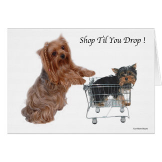 Yorkie Shop Til You Drop Greeting Card