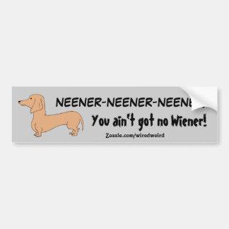 You ain't got no Wiener! Bumper Sticker