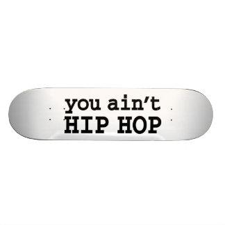 you ain't HIP HOP Custom Skate Board
