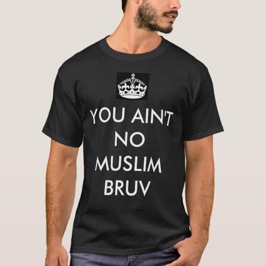 You ain't no Muslim Bruv anti-terror tshirt