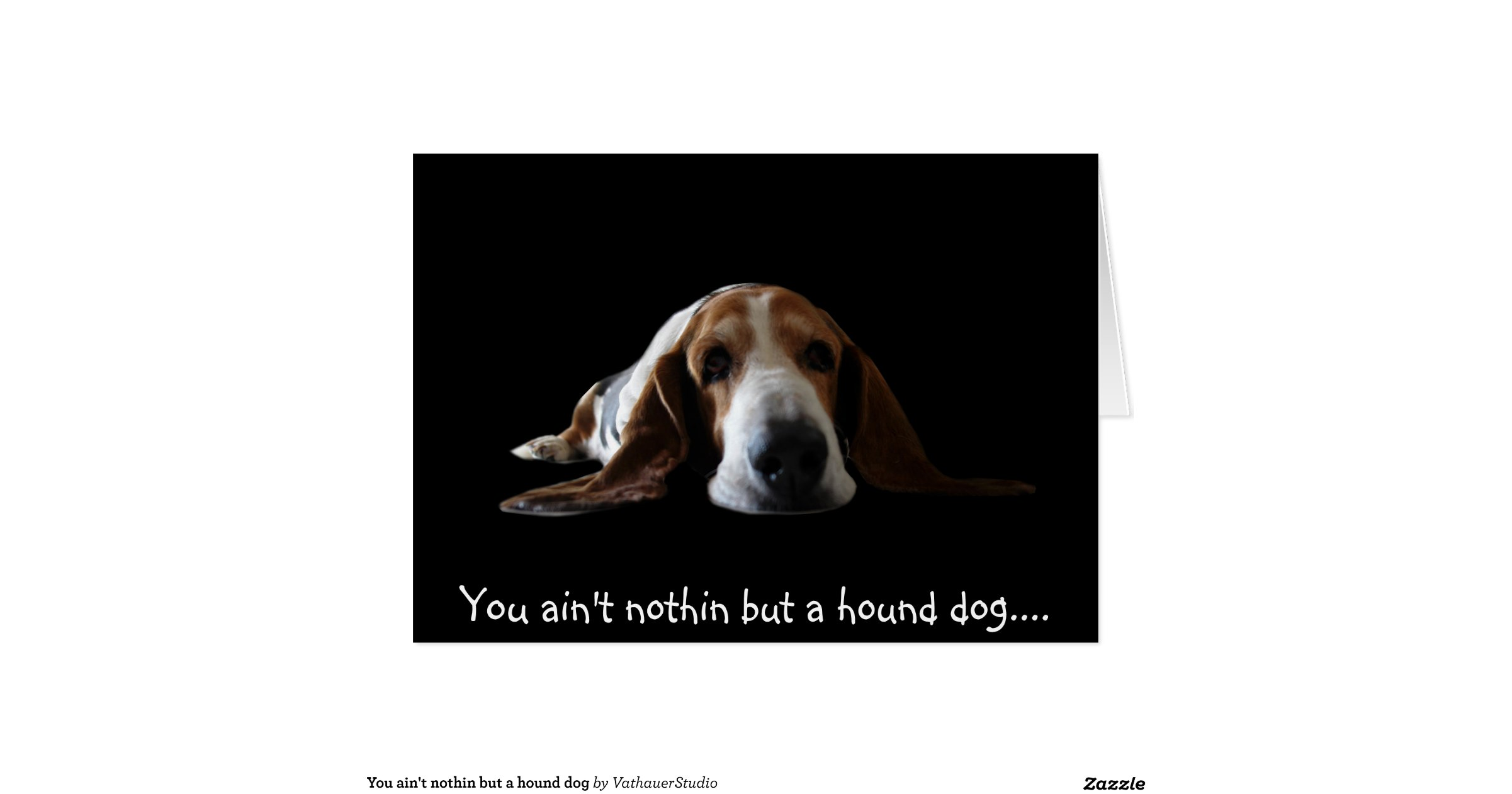 You AinT Nothin But A Hound Dog