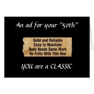 "YOU ARE A ""CLASSIC"" HERE IS YOUR 50TH BIRTHDAY AD CARD"