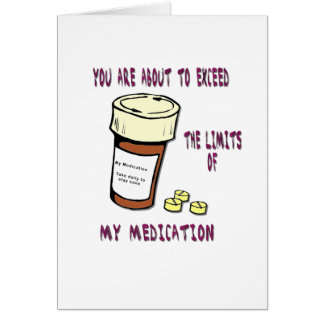 You are about to exceed limit of my medication greeting card