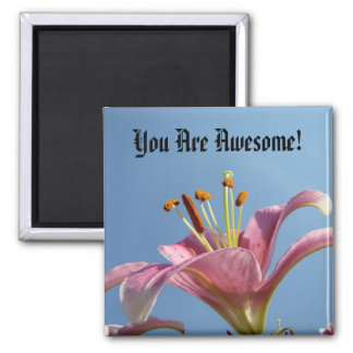 You are Awesome! magnet Lily Flower Garden Floral