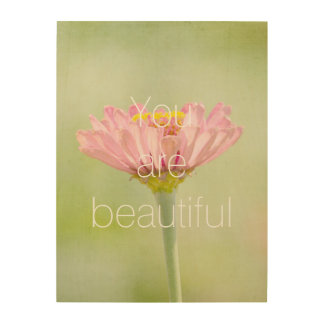 You are Beautiful Zinnia flower Wood Wall Decor