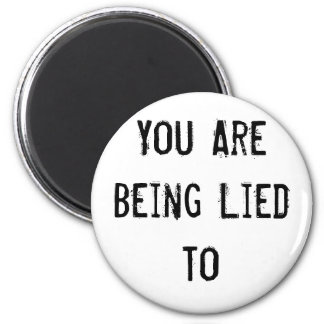 YOU ARE BEING LIED TO REFRIGERATOR MAGNETS