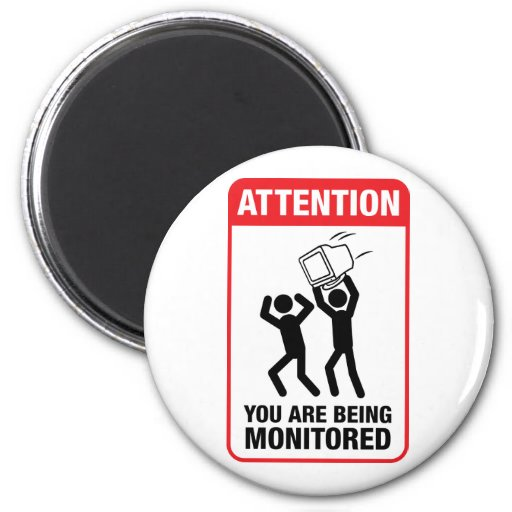 You Are Being Monitored - Office Humor Fridge Magnet