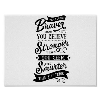 You are braver, stronger and smarter poster