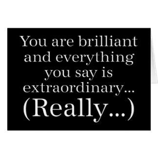 You are brilliant and special greeting card