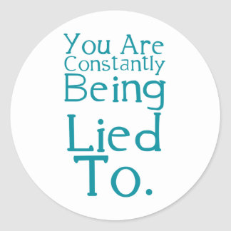 You are constantly being lied to round sticker