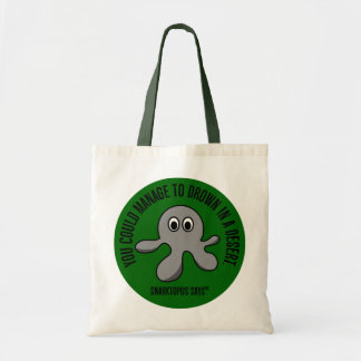 You are dumb enough to drown yourself in a desert budget tote bag
