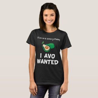 You are Everything I Avo Wanted Avocado Lover T-Shirt