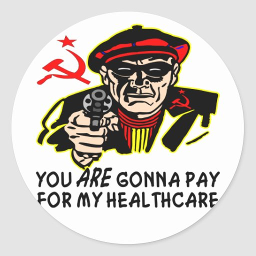 You ARE Gonna Pay For My HealthCare Round Sticker