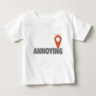 You Are Here - Annoying Baby T-Shirt