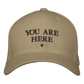 YOU ARE HERE             * EMBROIDERED HAT