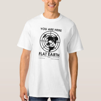 YOU ARE HERE ~ FLAT EARTH T-Shirt