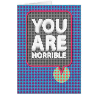 You Are Horrible Card
