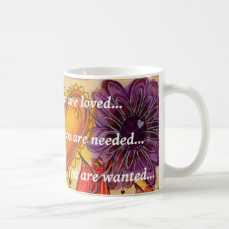 You are Loved, Needed and Wanted Mug