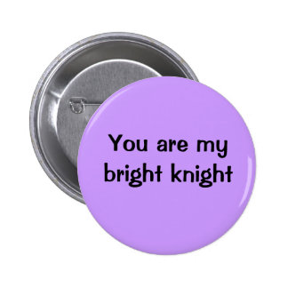 You are my bright knight 6 cm round badge