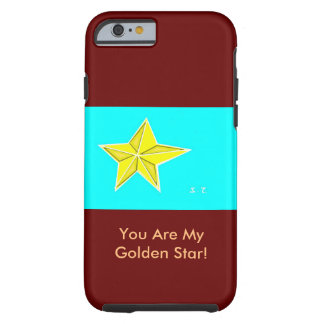 You are my golden star! tough iPhone 6 case