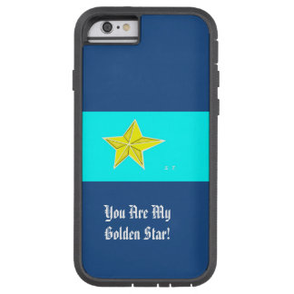 You are my golden star! tough xtreme iPhone 6 case