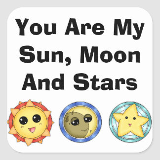 You Are My Sun, Moon, & Stars Square Stickers