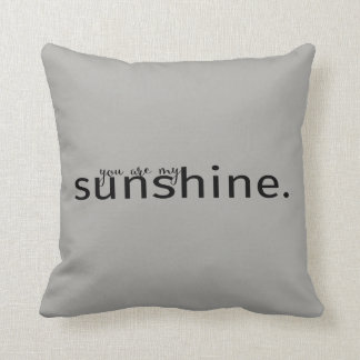 You Are My Sunshine Gray Typography Pillow