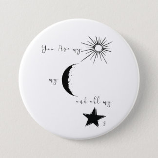 You are my sunshine my moon and all my stars,quote 7.5 cm round badge