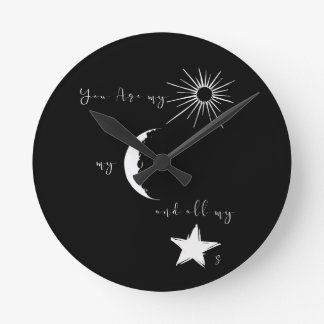 You are my sunshine my moon and all my stars,quote round clock