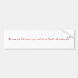 You are my Valentine... Bumper Sticker