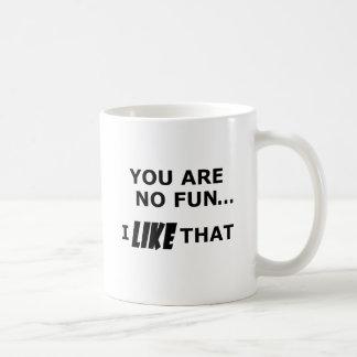 You Are No Fun... Coffee Mug