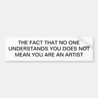 YOU ARE NOT AN ARTIST BUMPER STICKER